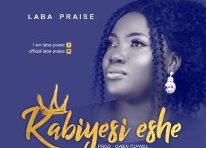 Laba Praise - Kabiyesi Eshe |